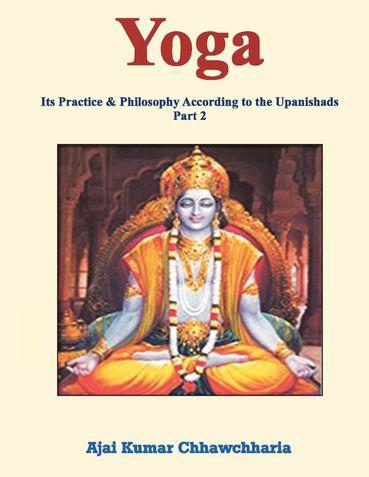 Yoga: Its Practice & Philosophy According to the Upanishads- Part 2