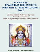 An Anthology: UPANISHADS DEDICATED TO LORD RAM & THEIR PHILOSOPHY: Part 2