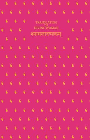 Translating The Divine Woman: Kalidasa's Syamala Dandaka