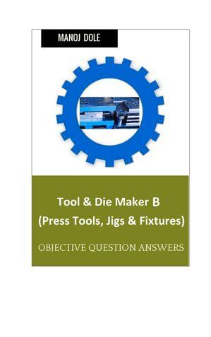 Tool & Die Maker Press Tools, Jigs & Fixtures B