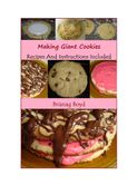 Making Giant Cookies: Recipes And Instructions Included