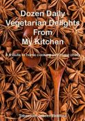 Dozen Daily Vegetarian Delights From My Kitchen