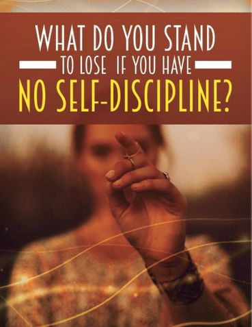 What Do You Stand To Lose If You Have No Self-Discipline