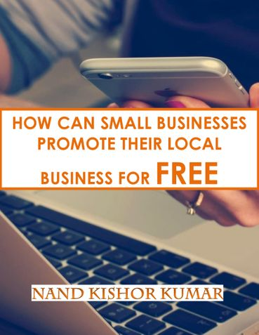 HOW CAN SMALL BUSINESS PROMOTE THEIR LOCAL BUSINESS FOR FREE