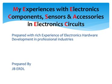 My Experiences with Electronics  Components, Sensors & Accessories in  Electronics Circuits
