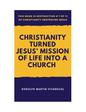Christianity Turned  Jesus' Mission of Life Into a Church