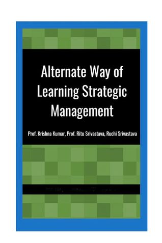 Alternate Way of Learning Strategic Management For Working Managers