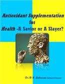 Antioxidant Supplementation for Health – A Savior or A Slayer?