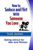 How to Seduce and Flirt With Someone You Love