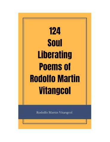 124 Soul Liberating Poems of Rodolfo Martin Vitangcol
