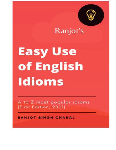 Ranjot's Easy use of English Idioms