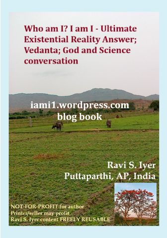 Who am I? I am I - Ultimate Existential Reality Answer; Vedanta; God and Science conversation