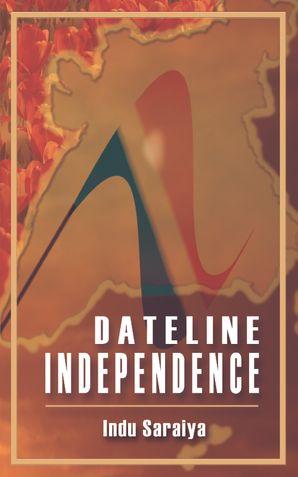Dateline Independence-an Indian Memoir