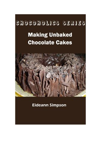 Chocoholics Series - Making Unbaked Chocolate Cakes