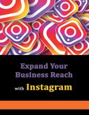 Using Instagram To Expand Your Business Reach