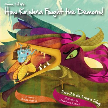 Amma, Tell Me How Krishna Fought The Demons! (Part 2 in the Krishna Trilogy)