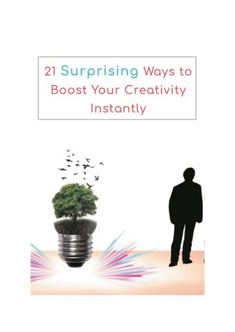 21 Surprising Ways  To  Boost Your Creativity Instantly