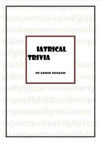 """DR SAMAR HOSSAIN'S """"IATRICAL TRIVIA"""""""