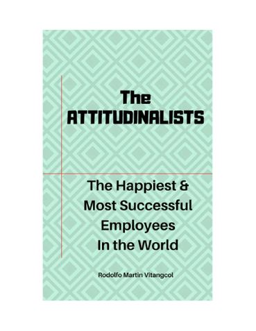 The  ATTITUDINALISTS: The Happiest & Most Successful Employees  In the World
