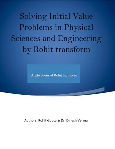 Solving Initial Value Problems in Physical Sciences and Engineering by Rohit transform