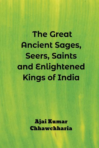 The Great Ancient Sages, Seers, Saints and Enlightened Kings of India
