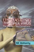 UNMASKING THE SUPER VIRUS: The Modern Era Conspiracy Theory