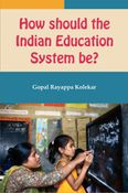 How Should The Indian Education System Be?