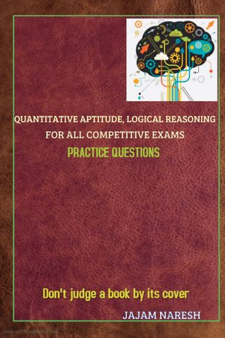 Quantitative Aptitude and Logical Reasoning for all competitive exams- Practice Questions