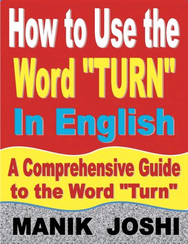 """How to Use the Word """"Turn"""" In English: A Comprehensive Guide to the Word """"Turn"""""""