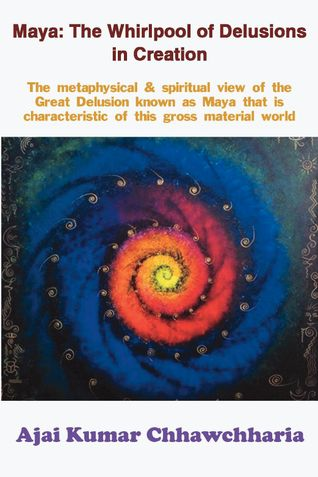 Maya: The Whirlpool of Delusions in Creation