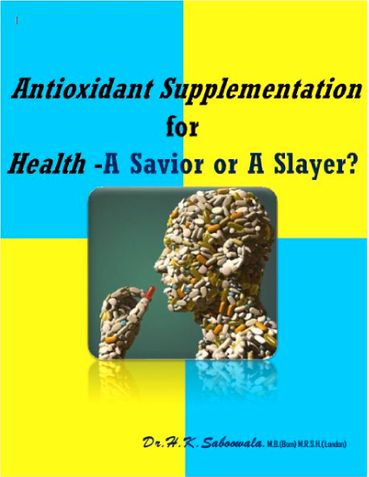 Antioxidant Supplementation for Health – A Savior or A Slayer?