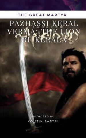Pazhassi Keral Verma: The Lion of Kerala