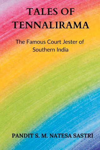 Tales of Tennalirama: The Famous Court Jester of Southern India