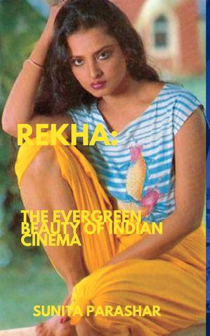 Rekha: The Evergreen Beauty of Indian Cinema