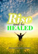 RISE AND BE HEALED