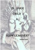 IS YOUR CHILD A SLOW LEARNER?