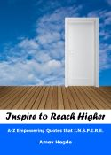Inspire To Reach Higher: A-Z Empowering Quotes That I.N.S.P.I.R.E.