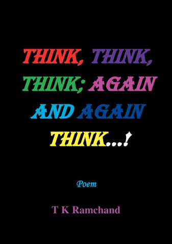 THINK, THINK, THINK; AGAIN AND AGAIN THINK...!