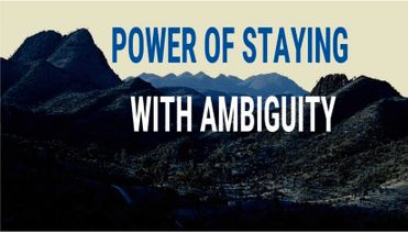 Power of Staying with Ambiguity