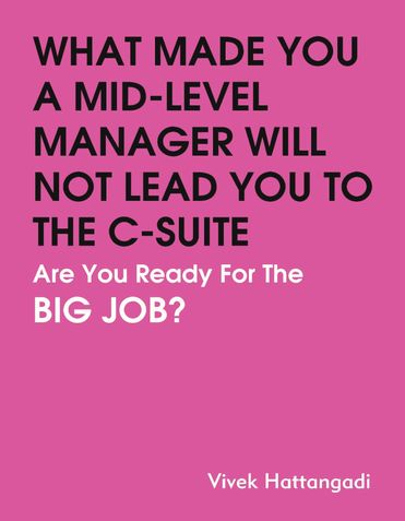 WHAT MADE YOU A MID-LEVEL MANAGER WILL NOT LEAD YOU TO THE C-SUITE