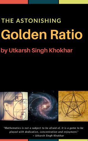 The Astonishing GOLDEN RATIO