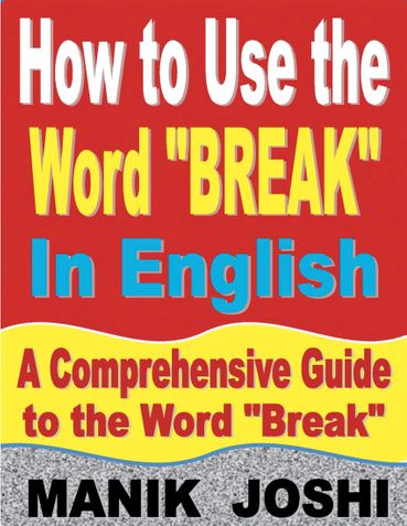 """How to Use the Word """"Break"""" In English: A Comprehensive Guide to the Word """"Break"""""""