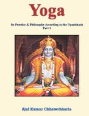 Yoga: Its Practice & Philosophy According to the Upanishads- Part 1