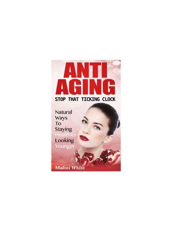 Anti-Aging : Stop That Ticking Clock