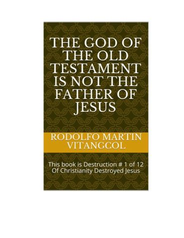 The God of the Old Testament  Is not the  Father of Jesus