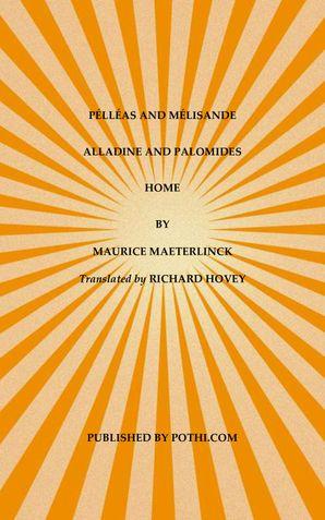 PÉLLÉAS & MÉLISANDE, ALLADINE & PALOMIDES, HOME