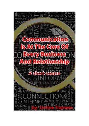 Communication Is At The Core Of Every Business And Relationship - A Short Course