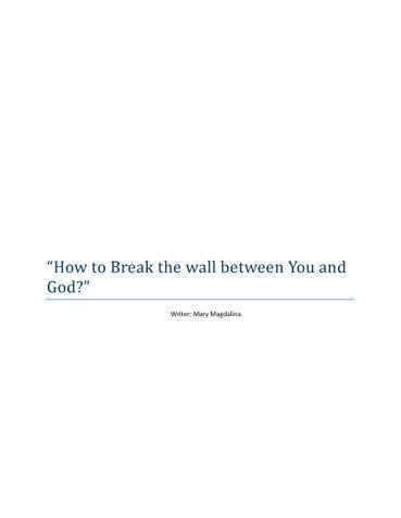 Break the walls between you and God.