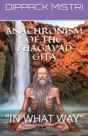 ANACHRONISM OF THE  BHAGAVAD GITA