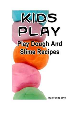 Kids Play – Play Dough And Slime Recipes
